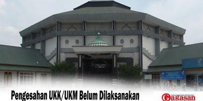 Pengesahan UKK/UKM Belum Dilaksanakan